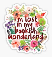 I'M LOST IN MY BOOKISH WONDERLAND  Sticker