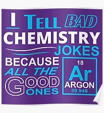 I tell Bad Chemistry Jokes Poster