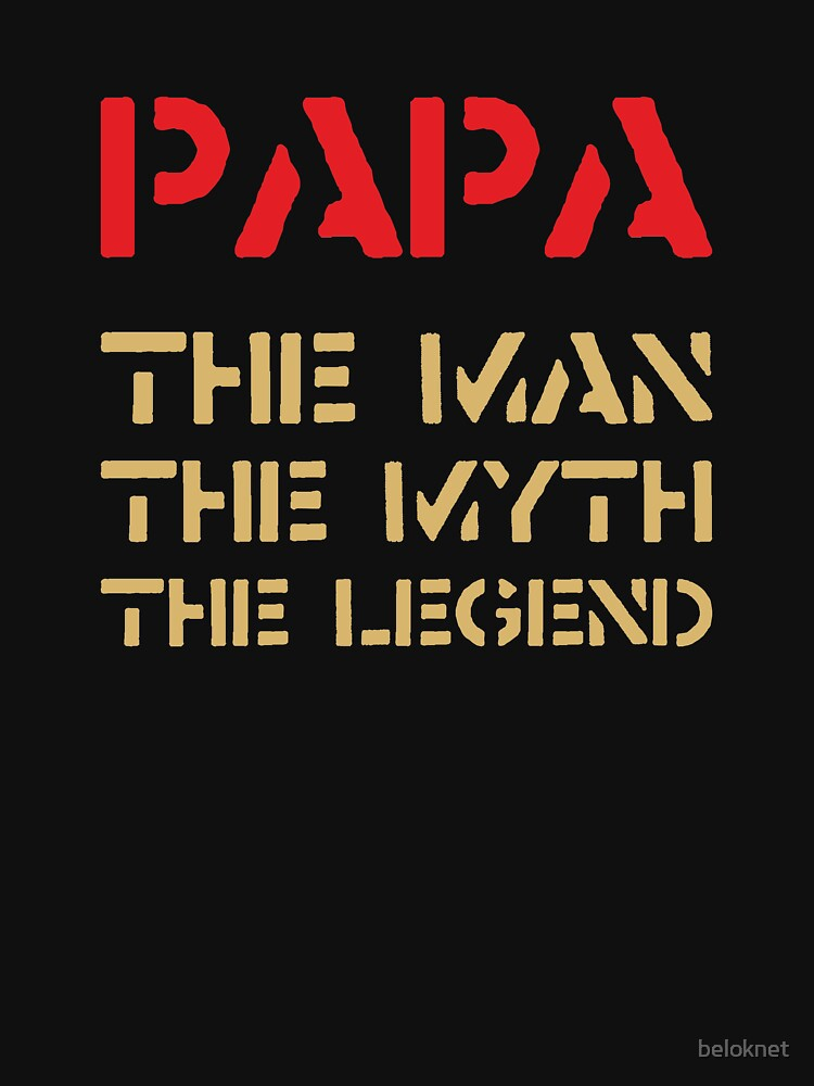 Papa - The Man, The Myth, The Legend by beloknet