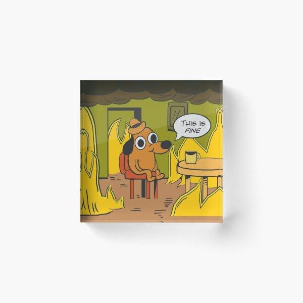 This is fine-Meme dog Acrylic Block