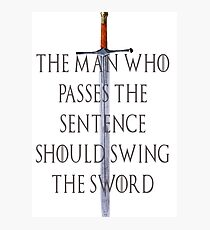 The Man who passes the sentence should swing the sword Photographic Print