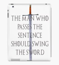 The Man who passes the sentence should swing the sword iPad Case/Skin