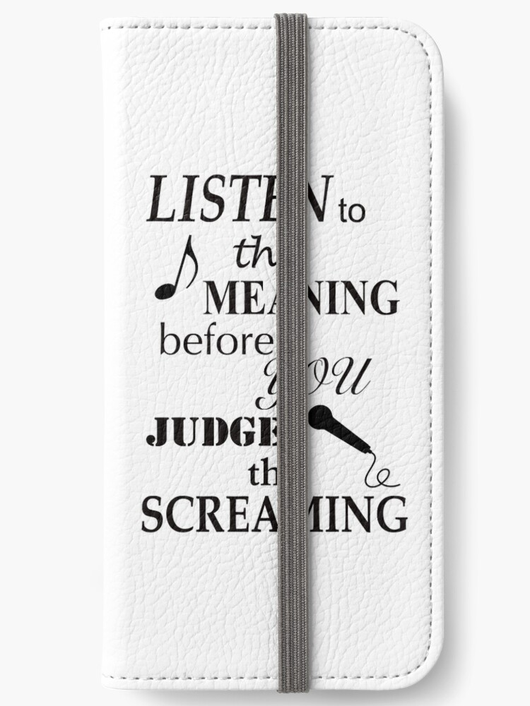 'Listen To The Meaning Before You Judge The Screaming' iPhone Wallet by  James Lewis