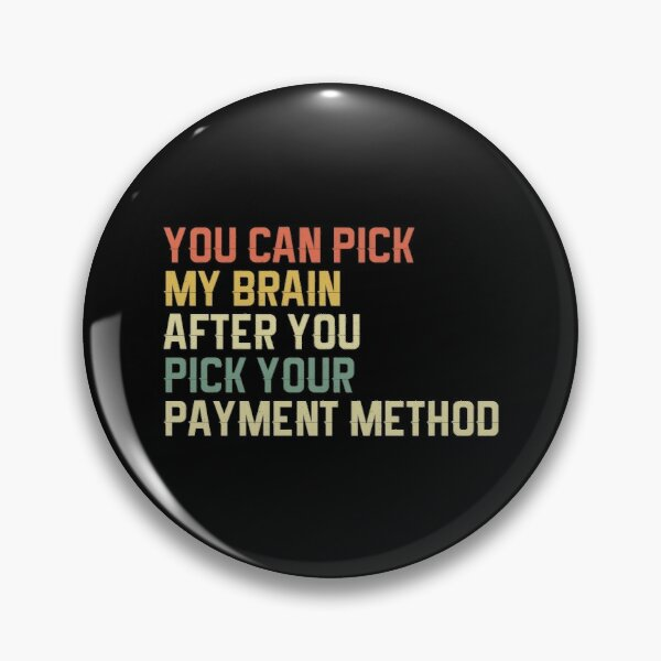 Get My Payment-You Can Pick My Brain After You Pick Your Payment Method Pin