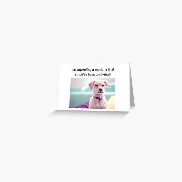 Should have been an e-mail! Greeting Card