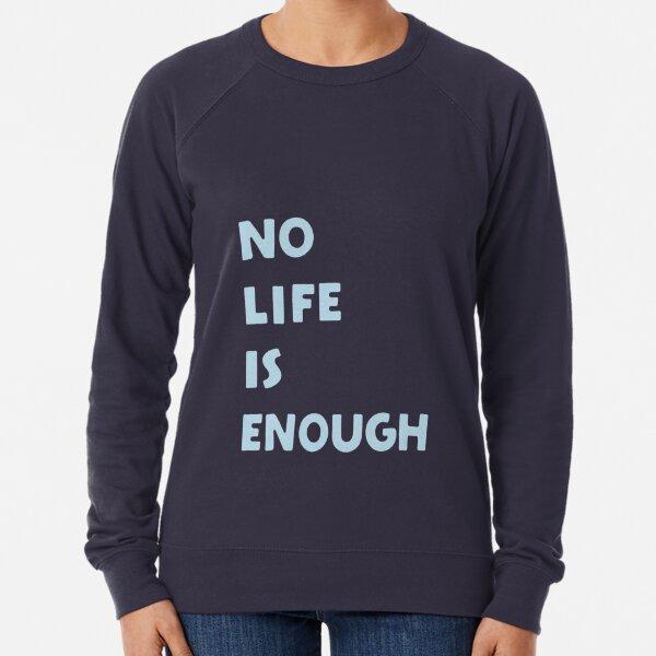 No Life is Enough Lightweight Sweatshirt