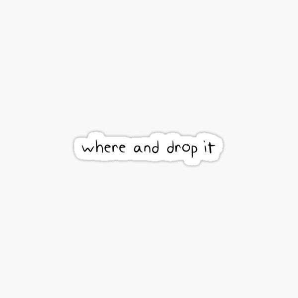 where and drop it Sticker
