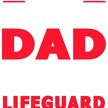 PROUD DAD OF A Lifeguard by maico