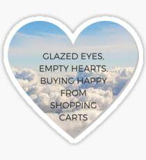 Glazed Eyes, Empty Hearts, Buying Happy From Shopping Carts Sticker