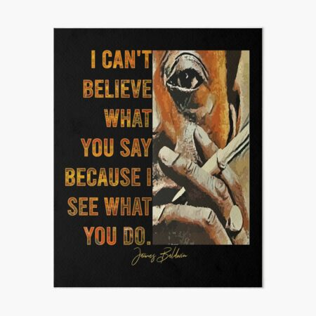 James Baldwin - I Can't Believe What You Say Because I See What You Do² Art Board Print