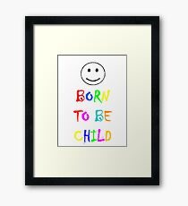 Born to be child Framed Print