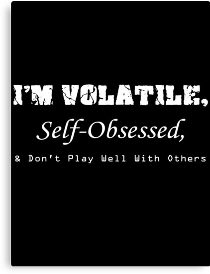 Volatile, Self-Obssessed, Dont Play Well With Others by The Hutchinsons
