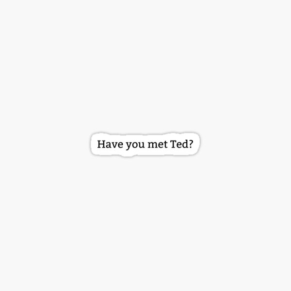 Have you met Ted? Sticker