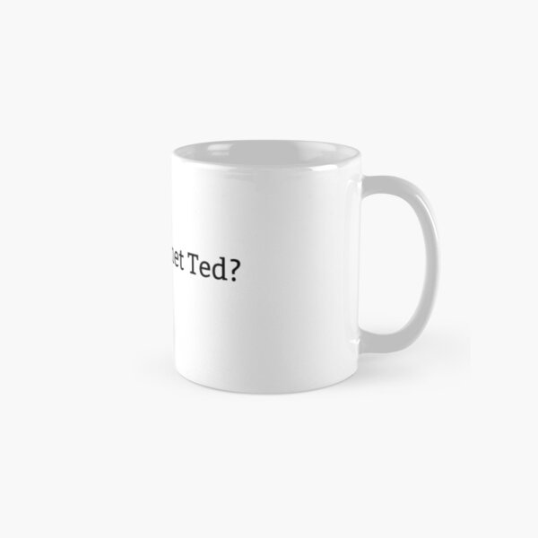 Have you met Ted? Classic Mug