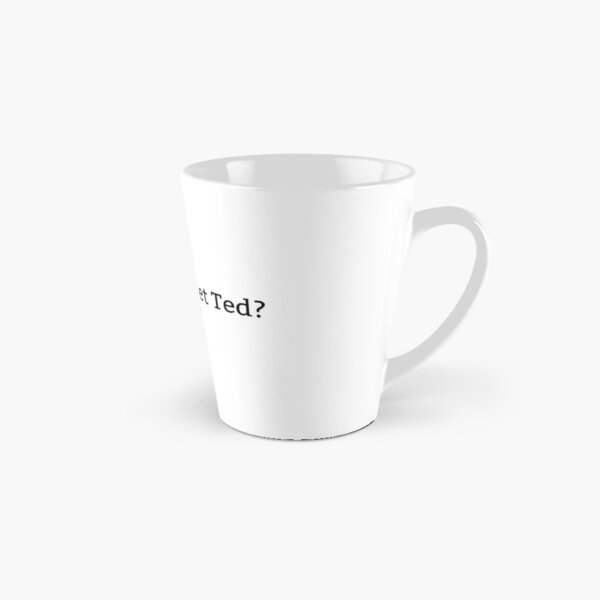Have you met Ted? Tall Mug