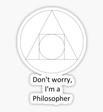 Don't worry, I'm a Philosopher Sticker