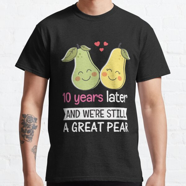 10 Years Later And We're Still A Great Pear 10th Anniversary Essential Gift Classic T-Shirt