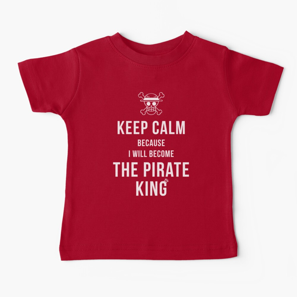 Keep calm because I will become the Pirate King T-shirt / Phone case / More Baby T-Shirt
