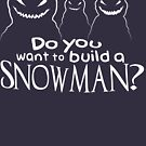 Wanna Build A Snowman? by Haus of Griggs
