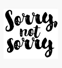 Sorry, Not Sorry - Black Photographic Print