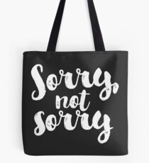 Sorry, Not Sorry - White Tote Bag