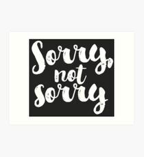 Sorry, Not Sorry - White Art Print