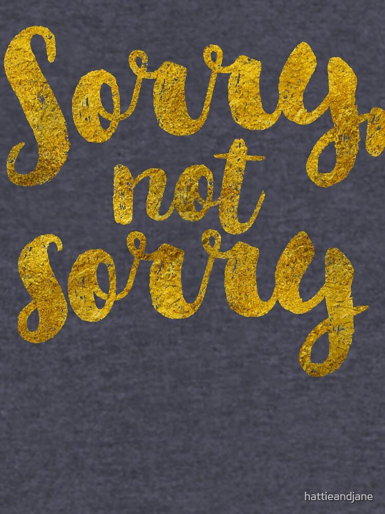 Sorry, Not Sorry - Faux Gold Foil by hattieandjane