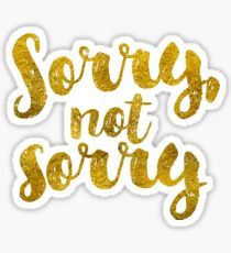 Sorry, Not Sorry - Faux Gold Foil Sticker