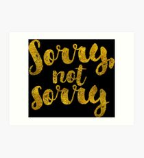 Sorry, Not Sorry - Faux Gold Foil Art Print