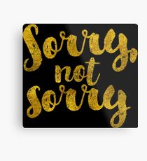 Sorry, Not Sorry - Faux Gold Foil Metal Print