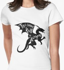 Fire cannot kill a dragon Womens Fitted T-Shirt