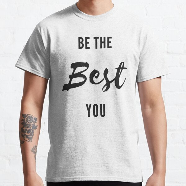 Be The Best You Classic T-Shirt