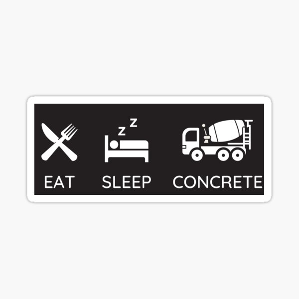 Eat, Sleep, Concrete - Concrete and Construction Workers Sticker