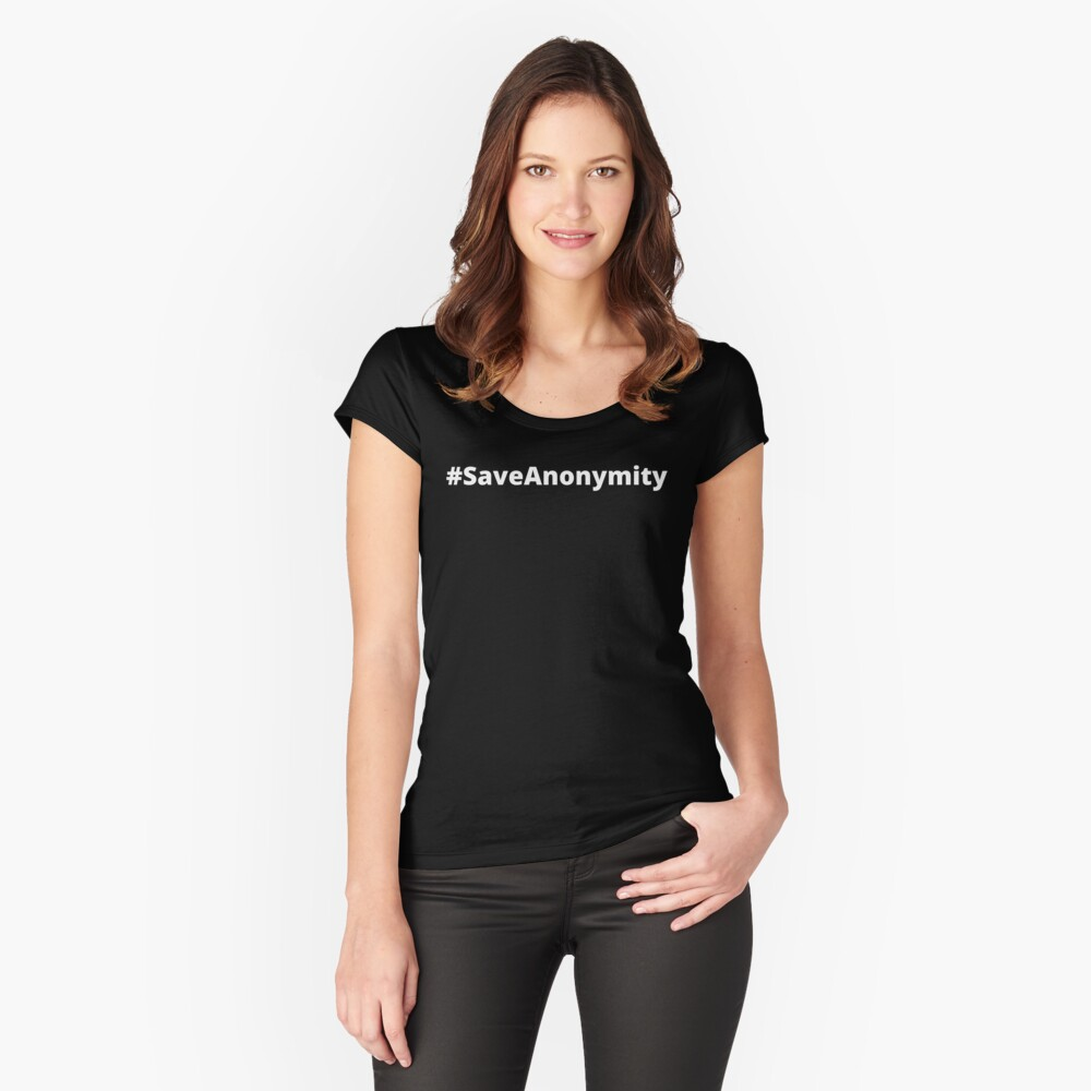 SaveAnonymity  Fitted Scoop T-Shirt