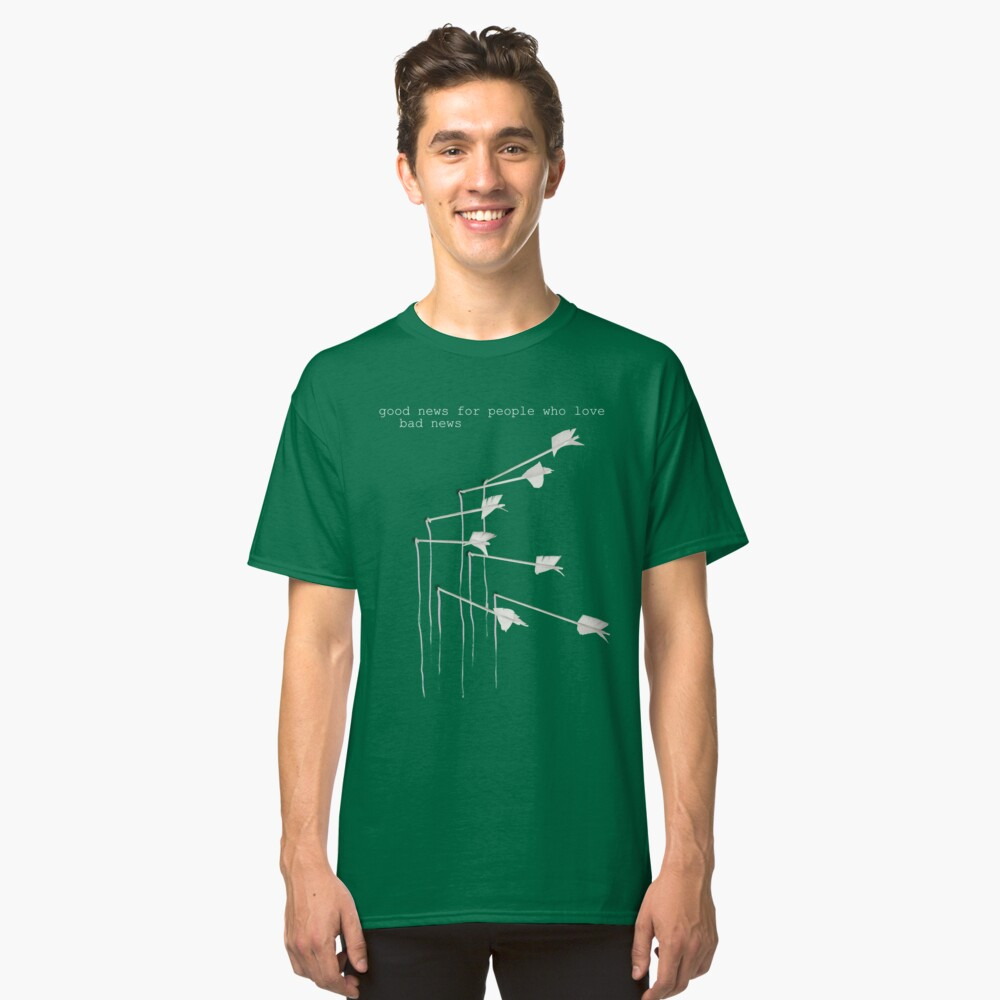 gute Nachrichten für Leute, die schlechte Nachrichten lieben Classic T-Shirt