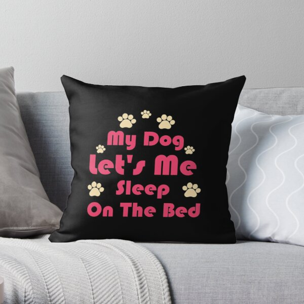 My Dog Lets Me Sleep on The Bed Funny Dog - Sarcastic funny dog lover joke -Funny Dog memes ,Men and Women Dog Lovers Throw Pillow