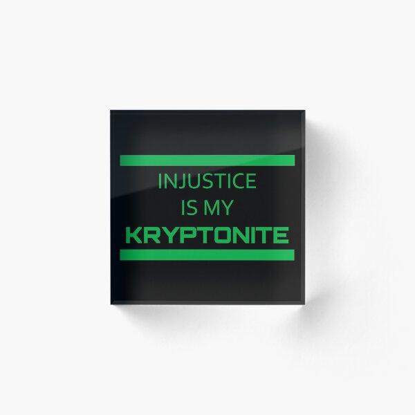injustice is my kryptonite Acrylic Block
