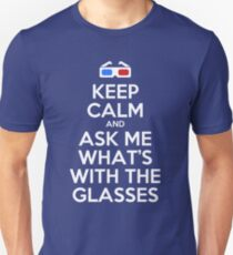 Keep calm and ask me what's with the glasses T-Shirt