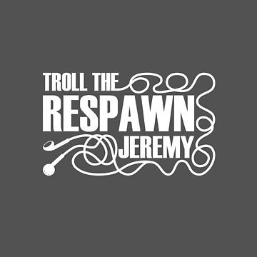 Troll the Respawn, Jeremy. by Endovert