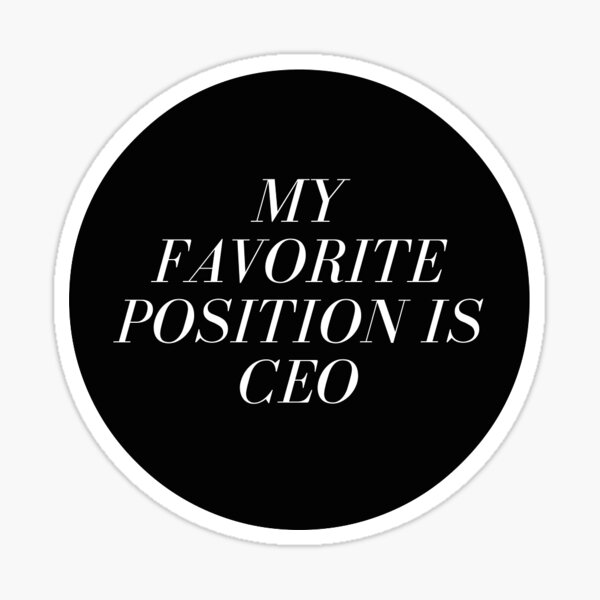 My Favorite Position is CEO Sticker