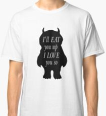 I'll Eat You Up, I Love You So Classic T-Shirt