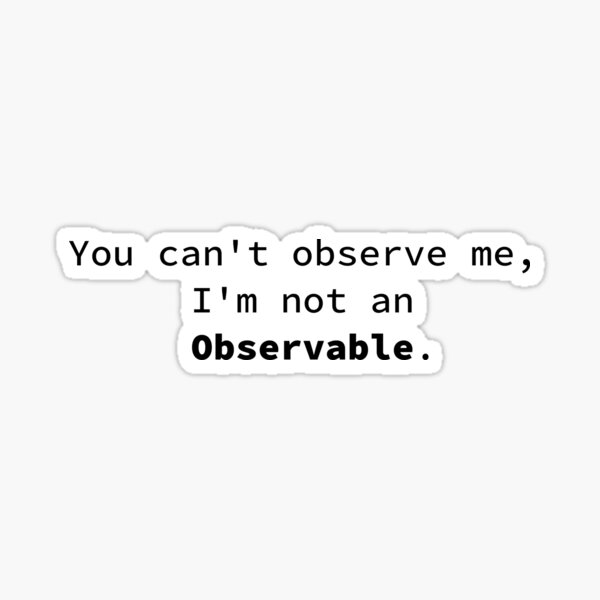 You can't observe me I'm not an Observable Sticker