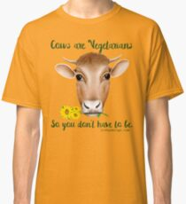 Cows are Vegetarians So You Don't Have To Be Classic T-Shirt