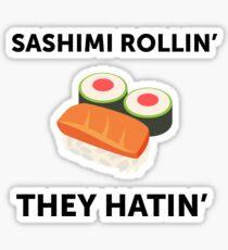 Sashimi Rollin'. They Hatin'.  Sticker