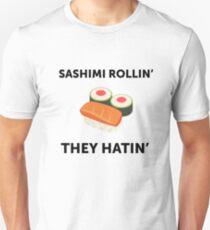 Sashimi Rollin'. They Hatin'.  T-Shirt