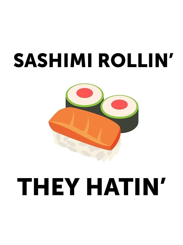 Sashimi Rollin'. They Hatin'.  by sunshinefuntime