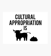 Cultural Appropriation is BS Photographic Print