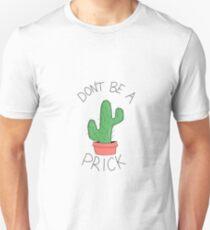 Dont be a Prick Unisex T-Shirt