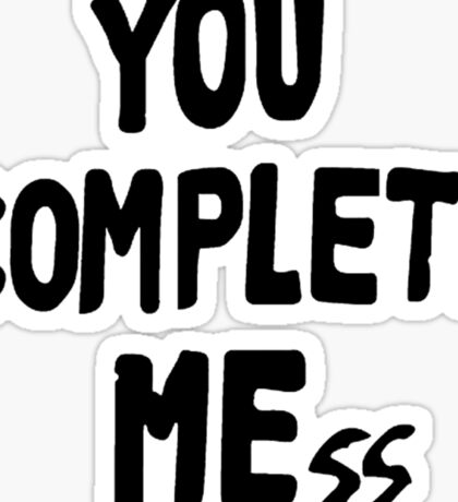 You Complete Mess Sticker