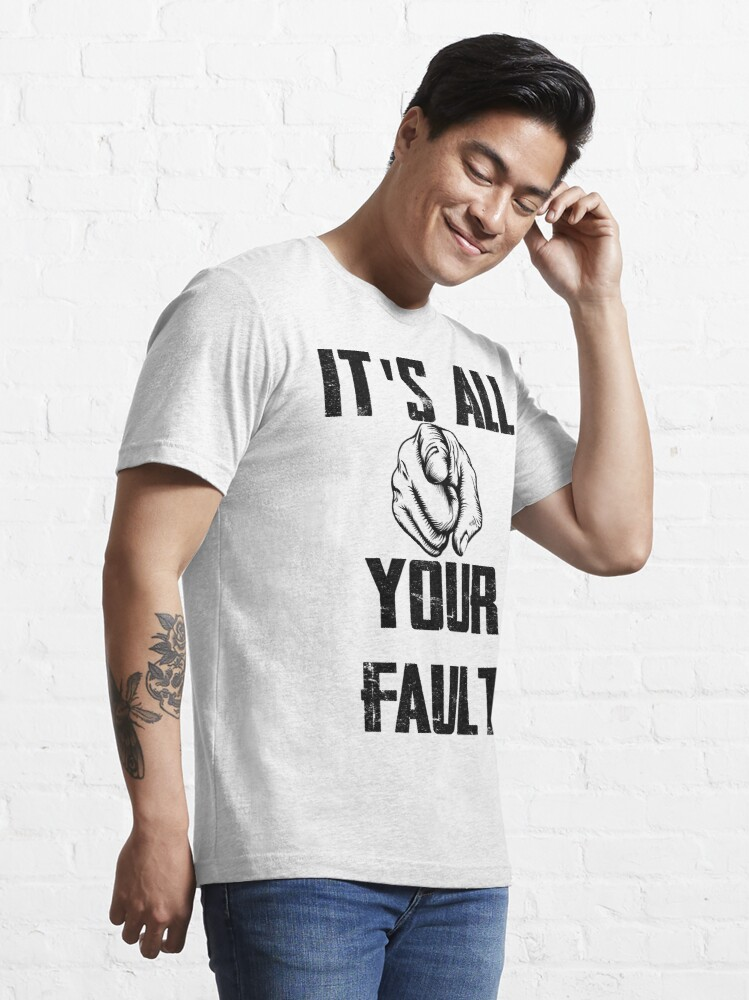 Alternate view of its your fault, its all your falult Essential T-Shirt